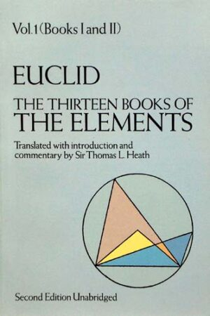 EUCLID: THE THIRTEEN BOOKS OF THE ELEMENTS (VOL. 1 – BOOKS I AND