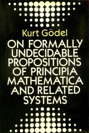 ON FORMALLY UNDECIDABLE PROPOSITIONS OF PRINCIPIA MATHEMATICA AN KURT GODEL Ξενόγλωσσα