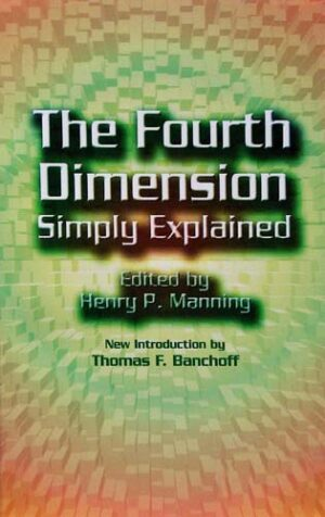 THE FOURTH DIMENSIONS SIMPLY EXPLAINED