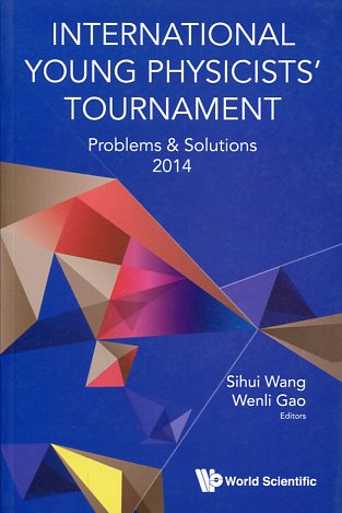 INTERNATIONAL YOUNG PHYSICISTS' TOYRNAMENT PROBLEMS & SOLUTIONS SIHUI WANG WENLI GAO Ξενόγλωσσα, Φυσική Πανεπιστημιακά φυσικής