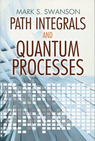 PATH INTEGRALS AND QUANTUM PROCESSES MARK S. SWANSON Ξενόγλωσσα, Φυσική