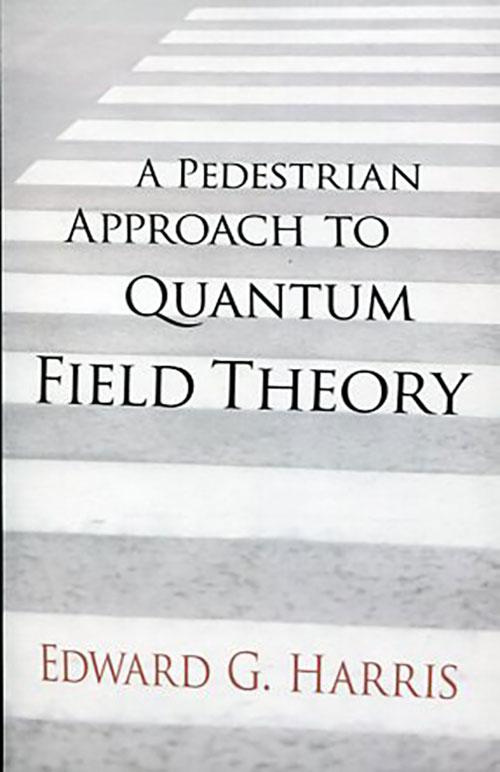 A PEDESTRIAN APPROACH TO QUANTUM FIELD THEORY EDWARD G. HARRIS Ξενόγλωσσα, Φυσική