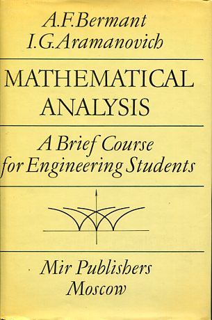 MATHEMATICAL ANALYSIS A BRIEF COURSE FOR ENGINEERING STUDENTS A.F. BERMANT I.G. ARAMANOVICH Παλιές Εκδόσεις