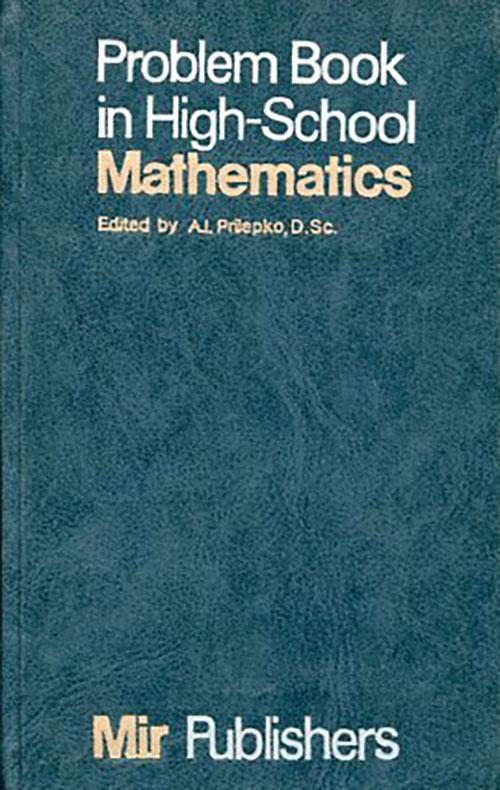 PROBLEM BOOK IN HIGH SCHOOL A.I. PRILEPKO D.SC. Μαθηματικά, Παλιές Εκδόσεις