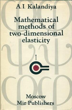 MATHEMATICAL METHODS OF TWO-DIMENSIONAL ELASTICITY A. I. KALANDIYA Παλιές Εκδόσεις