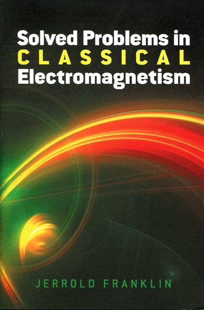 Solved Problems in Classical Electromagnetism JERROLD FRANKLIN Ξενόγλωσσα, Φυσική Πανεπιστημιακά φυσικής