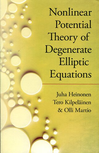 Nonlinear Potential Theory of Degenerate Elliptic Equations Olli Martio, Juha Heinonen, Tero Kipelainen Μαθηματικά, Ξενόγλωσσα Ανάλυση