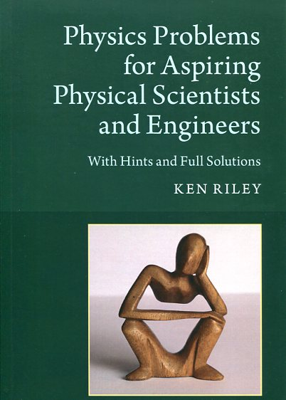 Physics Problems for Aspiring Physical Scientists and Engineers KEN RILEY Ξενόγλωσσα, Πανεπιστημιακά, Φυσική Πανεπιστημιακά φυσικής