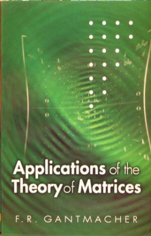 APPLICATIONS OF THE THEORY OF MATRICES F.R. GANTMACHER Ξενόγλωσσα