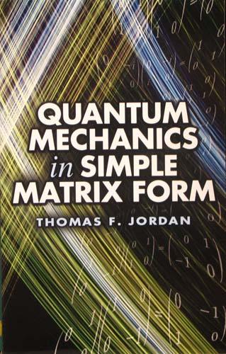 QUANTUM MECHANICS IN SIMPLE MATRIX FORM THOMAS F. JORDAN Ξενόγλωσσα