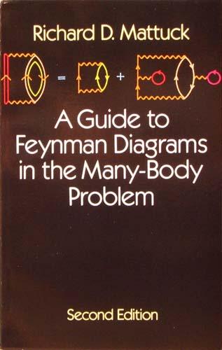 A GUIDE TO FEYNMAN DIAGRAMS IN THE MANY-BODY PROBLEM RICHARD D. MATTUCK Ξενόγλωσσα