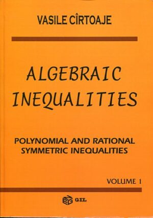 ALGEBRAIC INEQUALITIES VOL I