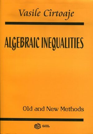 ALGEBRAIC INEQUALITIES OLD AND NEW METHODS