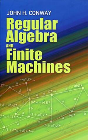 REGULAR ALGEBRA AND FINITE MACHINES JOHN H. CONWAY Μαθηματικά, Ξενόγλωσσα
