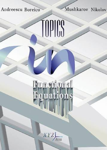 TOPICS IN FUNCTIONAL EQUATIONS ANDREESCU BOREICO MUSHKAROV NIKOLOV Μαθηματικά, Ξενόγλωσσα