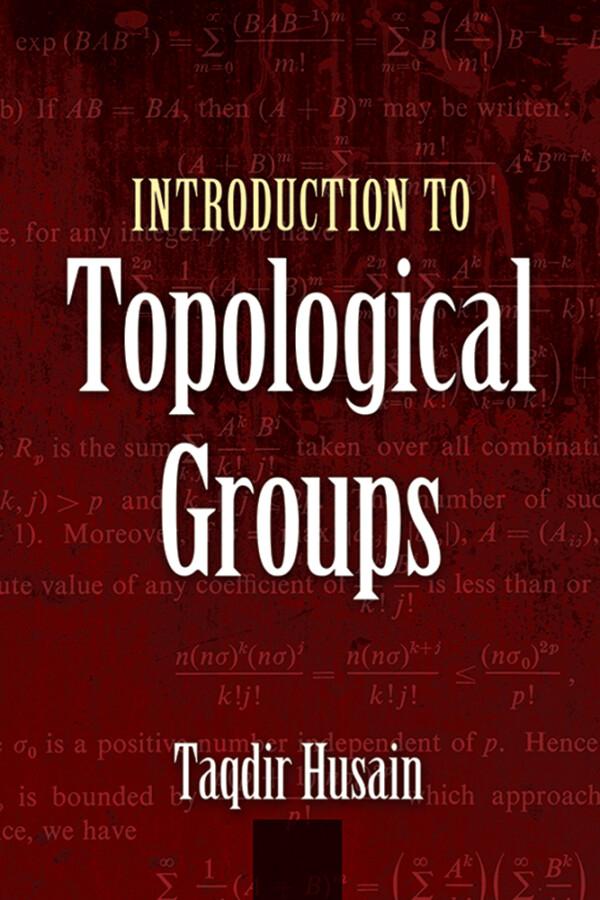 INTRODUCTION TO TOPOLOGICAL GROUPS TAQDIR HUSAIN Μαθηματικά, Ξενόγλωσσα Άλγεβρα