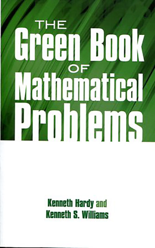 THE GREEN BOOK OF MATHEMATICAL PROBLEMS KENNETH HARDY AND KENNETH S. WILLIAMS Ξενόγλωσσα
