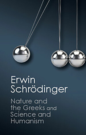 NATURE AND THE GREEKS AND SCIENCE AND HUMANISM ERWIN SCHRODINGER Ξενόγλωσσα