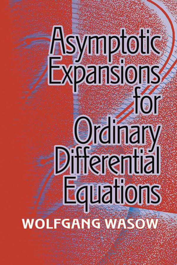 ASYMPTOTIC EXPANSIONS FOR ORDINARY DIFFERENTIAL EQUATIONS WOLFGANG WASOW Μαθηματικά, Ξενόγλωσσα Ανάλυση, Πανεπιστημιακά μαθηματικών